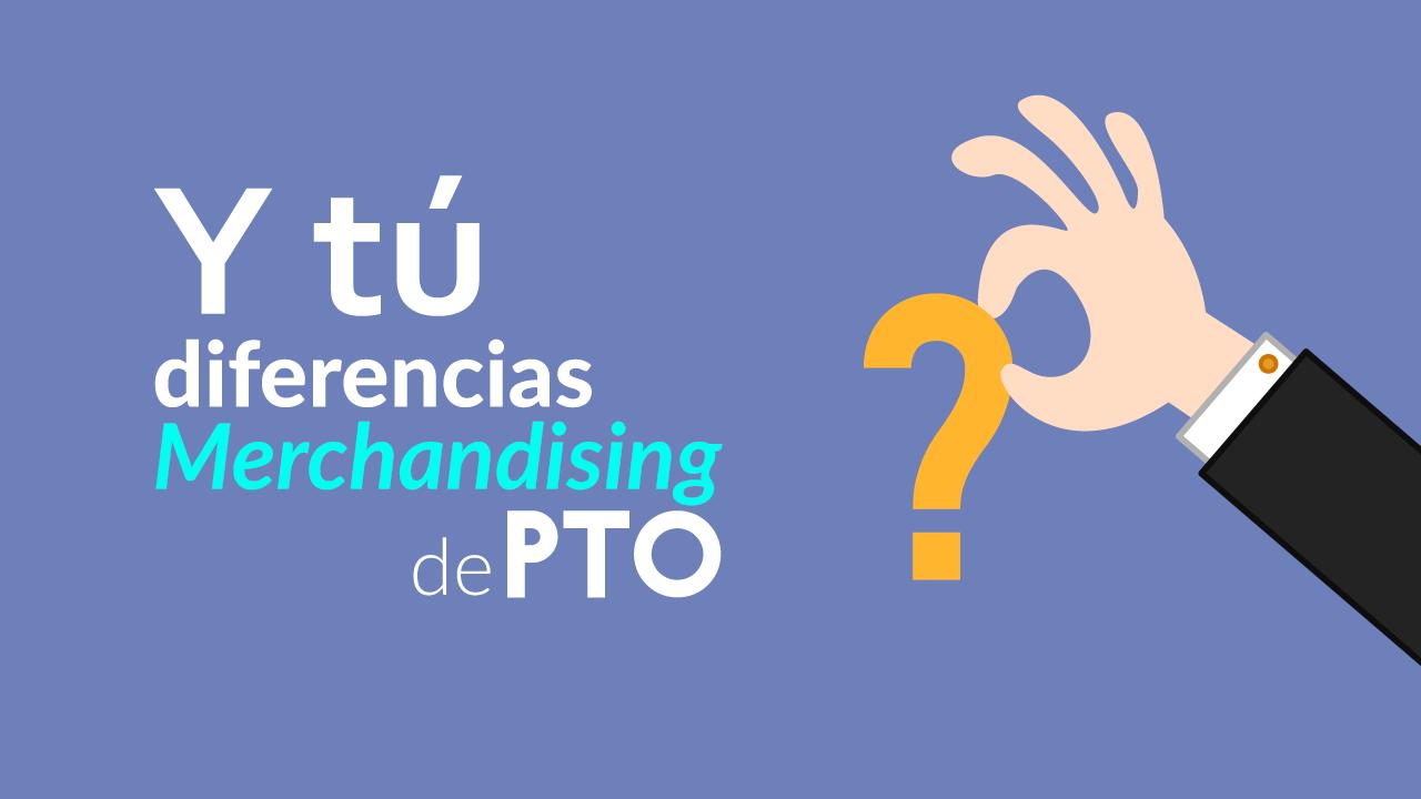 Merchandising y PTO ¿son lo mismo?
