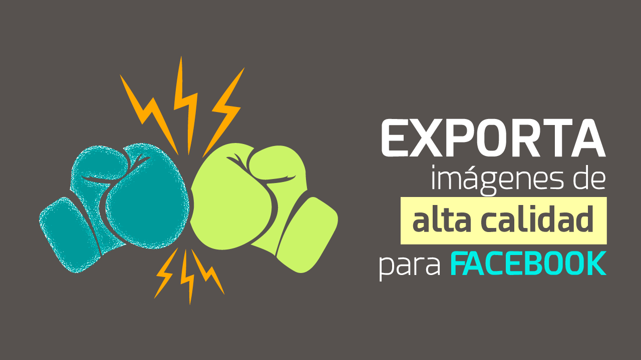 Exporta imágenes de alta calidad para Facebook