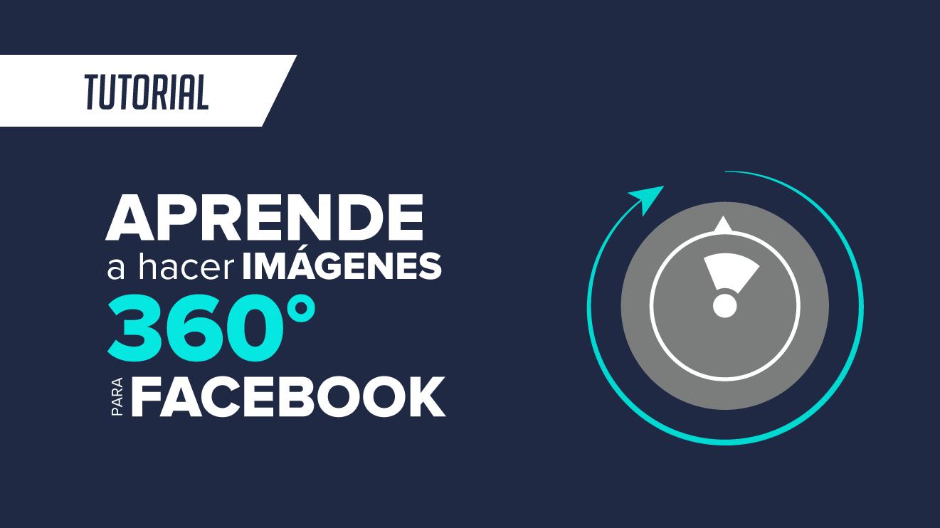 Aprende a hacer imágenes 360° para Facebook