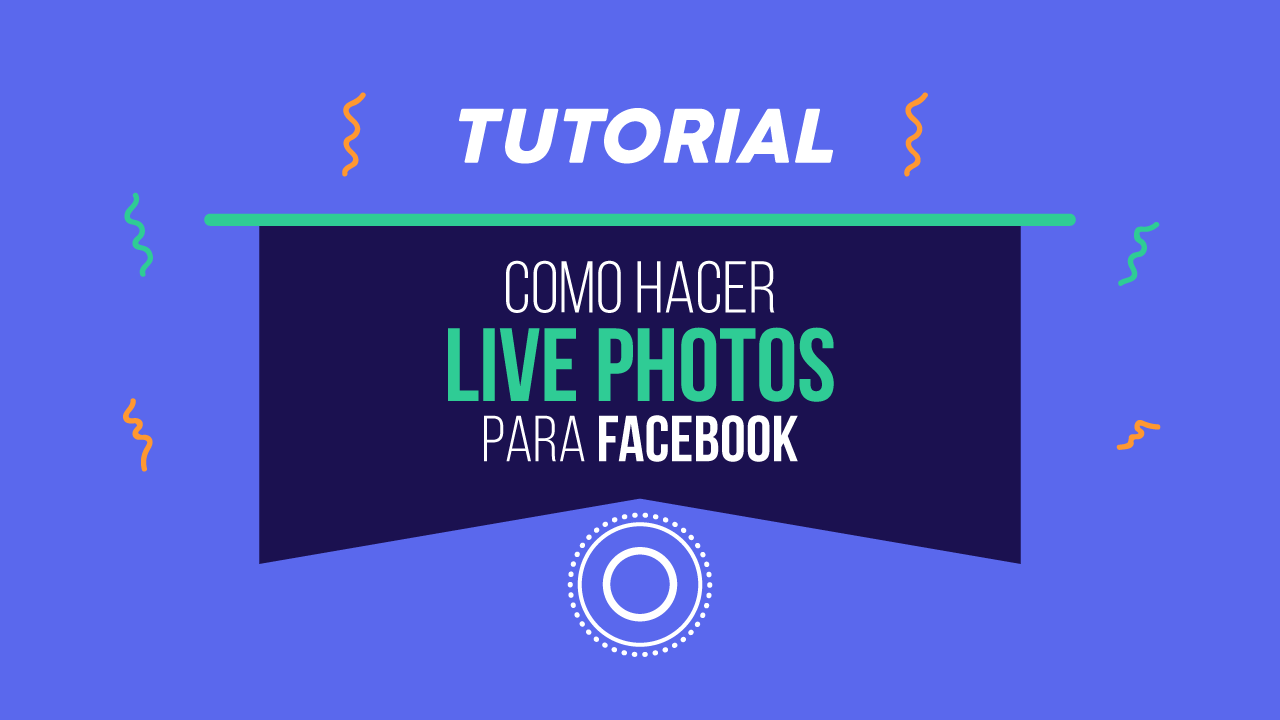 TUTORIAL: Aprende a hacer Live Photos para Facebook