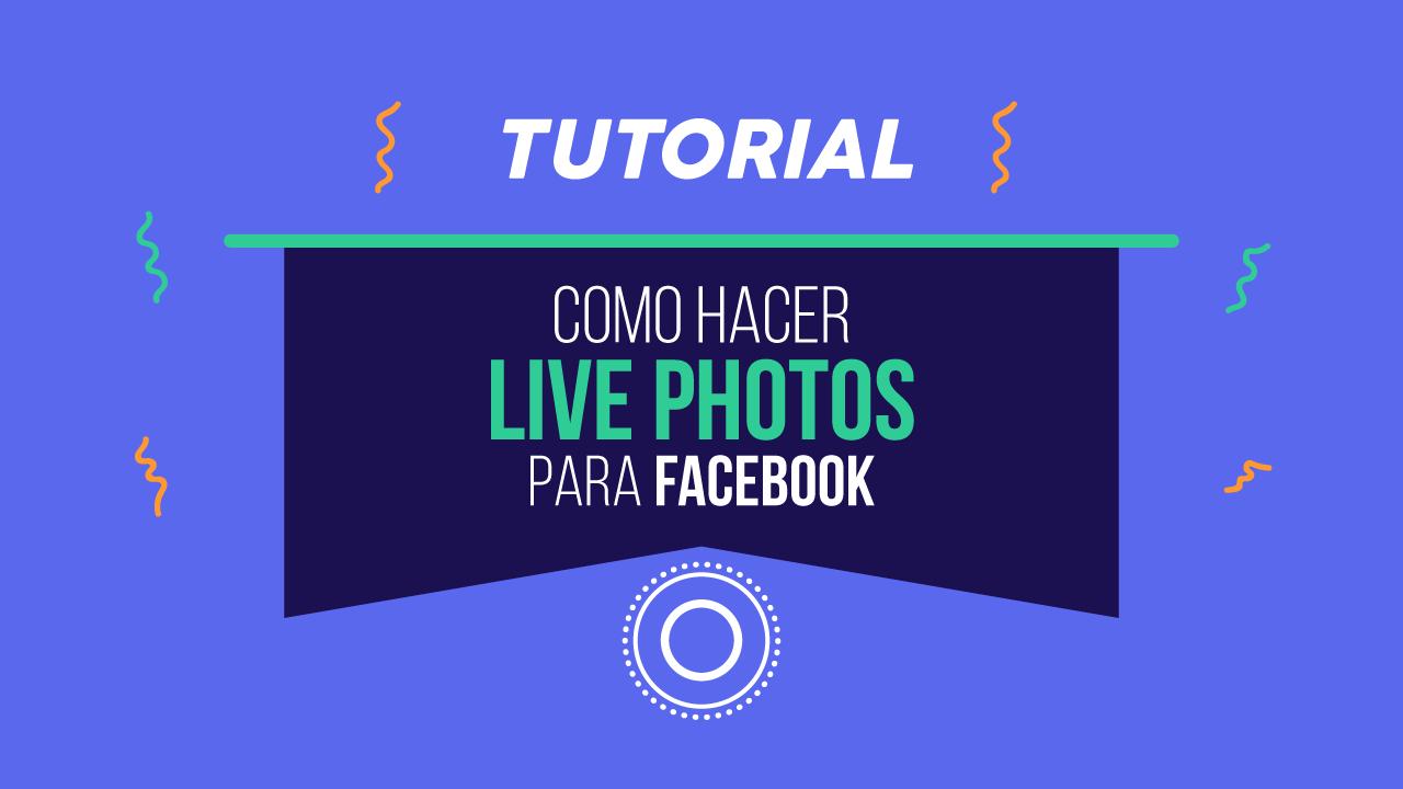 TUTORIAL: Aprende a hacer Live Photos para Facebook